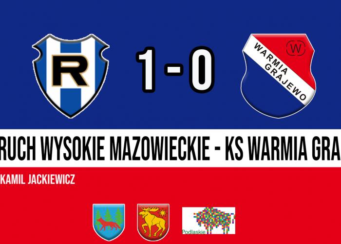 RUCH Wysokie Mazowieckie - WARMIA Grajewo 1:0 (1:0)
